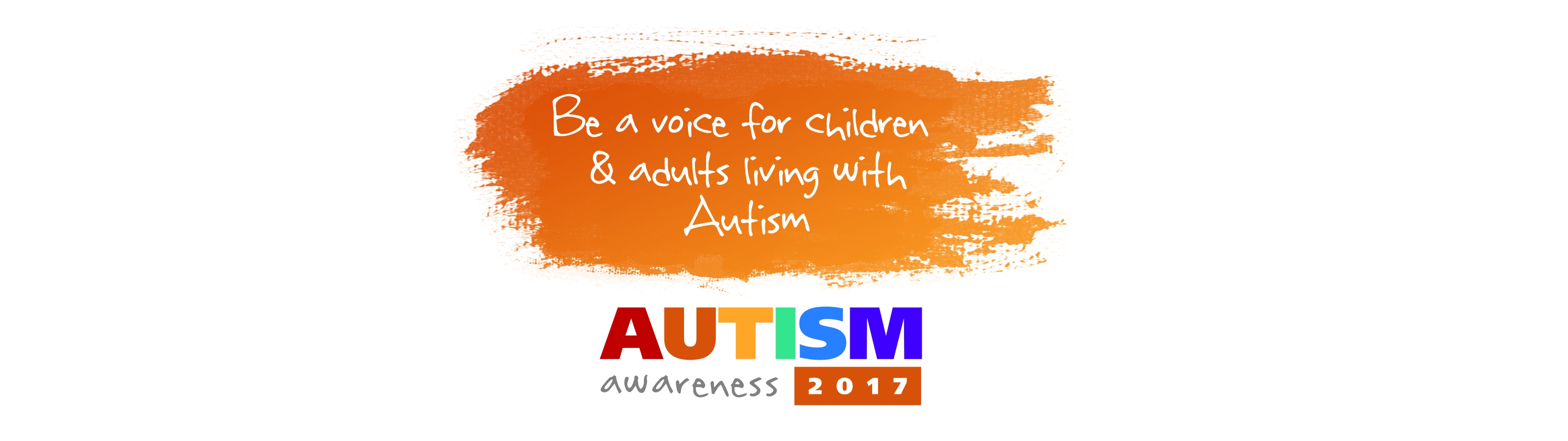 Be a voice for children and adults living with Autism – Autism Awareness 2017